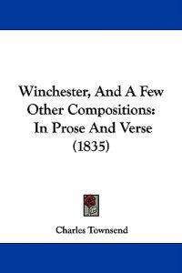Winchester, And A Few Other Compositions: In Prose And Verse (1835)