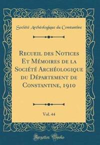 Recueil des Notices Et Mémoires de la Société Archéologique du Département de Constantine, 1910, Vol. 44 (Classic Reprint)