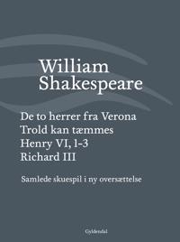 Samlede skuespil i ny oversættelse-De to herrer fra Verona-Trold kan tæmmes-Henry VI, 1-3-Richard III