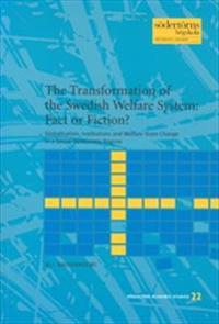 The Transformation of the Swedish Welfare System: Fact och Fiction?