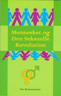 Mennesket og Den Seksuelle Revolution : om næstekærlighedens organiske grundlag og udvikling