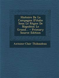 Histoire De La Campagne D'italie Sous Le Règne De Napoléon Le Grand...