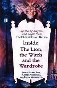 "Inside ""The Lion, the Witch and the Wardrobe"": Myths, Mysteries, and Magic from the Chronicles of Narnia"