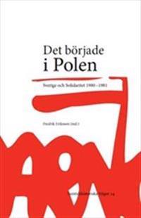 Det började i Polen : Sverige och Solidaritet 1980-1981