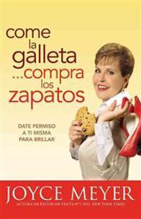 Come la Galleta... Compra los Zapatos: Date Permiso A Ti Misma y Relajate = Eat the Cookie... Buy the Shoes