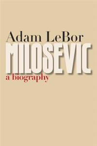 Milosevic: A Biography