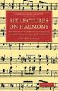 Six Lectures on Harmony