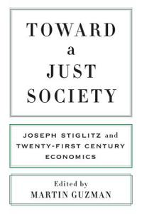 Toward a Just Society: Joseph Stiglitz and Twenty-First Century Economics
