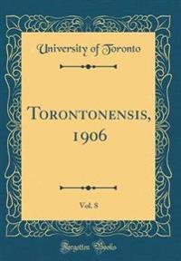 Torontonensis, 1906, Vol. 8 (Classic Reprint)