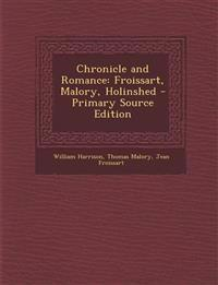 Chronicle and Romance: Froissart, Malory, Holinshed - Primary Source Edition