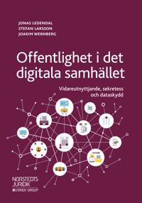Offentlighet i det digitala samhället : vidareutnyttjande, sekretess och dataskydd