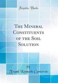 The Mineral Constituents of the Soil Solution (Classic Reprint)
