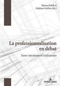 La Professionnalisation En Débat: Entre Intentions Et Réalisations