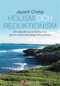 Holism och reduktionism : en populärvetenskaplig resa  genom naturvetenskap och psykiatri
