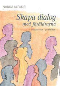 Skapa dialog med föräldrarna : - integration i praktiken