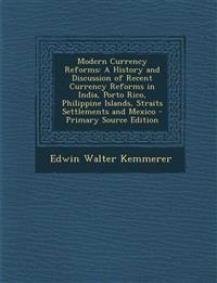 Modern Currency Reforms: A History and Discussion of Recent Currency Reforms in India, Porto Rico, Philippine Islands, Straits Settlements and
