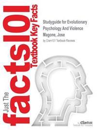 Studyguide for Evolutionary Psychology and Violence by Magone, Jose, ISBN 9780275974671