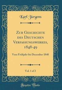 Zur Geschichte Des Deutschen Verfassungswerkes 1848-49, Vol. 1 of 2