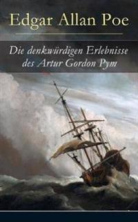 Die Denkw rdigen Erlebnisse Des Artur Gordon Pym (Vollst ndige Deutsche Ausgabe)