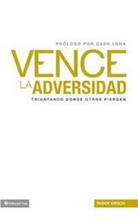 Vence la Adversidad: Triunfando Done Otros Pierden = Overcomes Adversity
