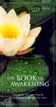 Book of Awakening: Having the Life You Want by Being Present to the Life You Have
