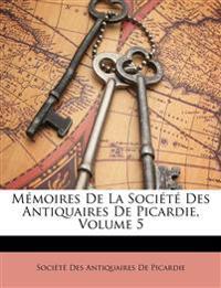 Mémoires De La Société Des Antiquaires De Picardie, Volume 5