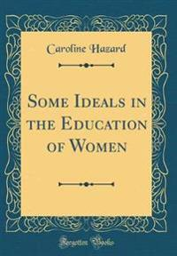 Some Ideals in the Education of Women (Classic Reprint)