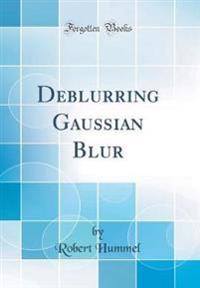 Deblurring Gaussian Blur (Classic Reprint)