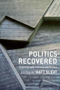 Politics Recovered: Realist Thought in Theory and Practice