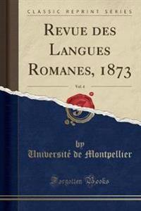 Revue des Langues Romanes, 1873, Vol. 4 (Classic Reprint)