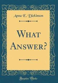 What Answer? (Classic Reprint)