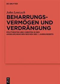 Beharrungsvermögen Und Verdrängung: Polytheisten Und Christen in Den Angelsächsischen Reichen Des 7. Jahrhunderts