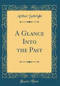 A Glance Into the Past (Classic Reprint)