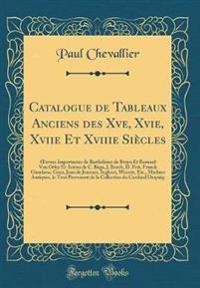 Catalogue de Tableaux Anciens des Xve, Xvie, Xviie Et Xviiie Siècles