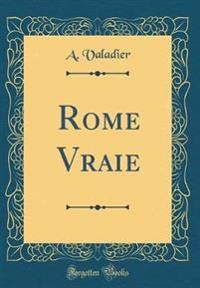 Rome Vraie (Classic Reprint)
