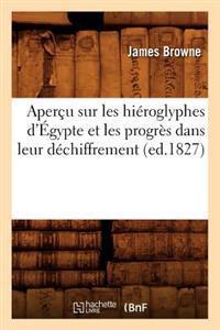Aper�u Sur Les Hi�roglyphes d'�gypte Et Les Progr�s Dans Leur D�chiffrement, (Ed.1827)
