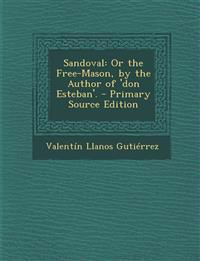 Sandoval: Or the Free-Mason, by the Author of 'don Esteban'.