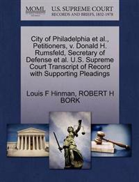 City of Philadelphia et al., Petitioners, V. Donald H. Rumsfeld, Secretary of Defense et al. U.S. Supreme Court Transcript of Record with Supporting Pleadings