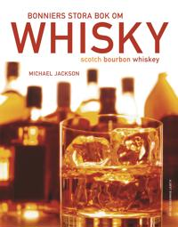 Bonniers stora bok om whisky : scoth, bourbon, whiskey
