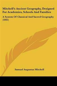 Mitchell's Ancient Geography, Designed for Academies, Schools and Families