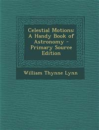 Celestial Motions: A Handy Book of Astronomy - Primary Source Edition