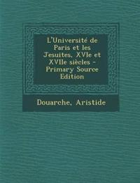 L'Université de Paris et les Jesuites, XVIe et XVIIe siècles - Primary Source Edition