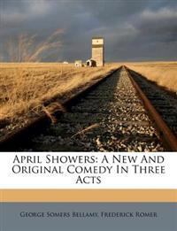 April Showers: A New And Original Comedy In Three Acts