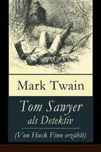 Tom Sawyer ALS Detektiv (Von Huck Finn Erzählt) - Vollständige Deutsche Ausgabe