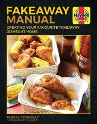 The Fakeaway Manual: Creating Your Favourite Take-Away Dishes at Home
