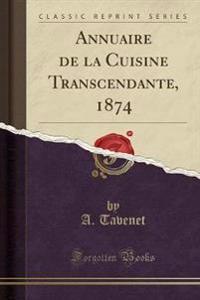 Annuaire de la Cuisine Transcendante, 1874 (Classic Reprint)