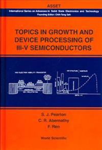 Topics in Growth and Device Processing of Iii-V Semiconductors