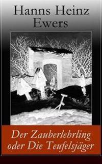 Der Zauberlehrling Oder Die Teufelsjäger (Vollständige Ausgabe)