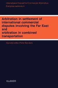 Arbitration in Settlement of International Commercial Disputes Involving the Far East and Arbitration in Combined Transportation