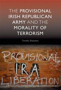 The Provisional Irish Republican Army and the Morality of Terrorism